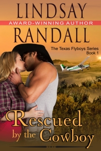 Randall, Lindsay - Texas Flyboys series - Book 1 - Rescued by the Cowboy...
